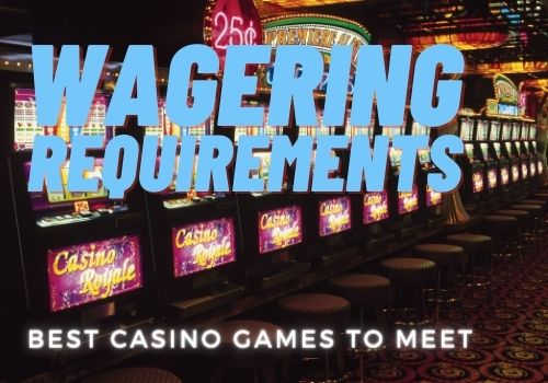 Best Casino Games To Meet The Wagering Requirements